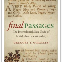 Episode 008: Gregory E. O'Malley, Final Passages: The Intercolonial Slave Trade of British America, 1619-1807