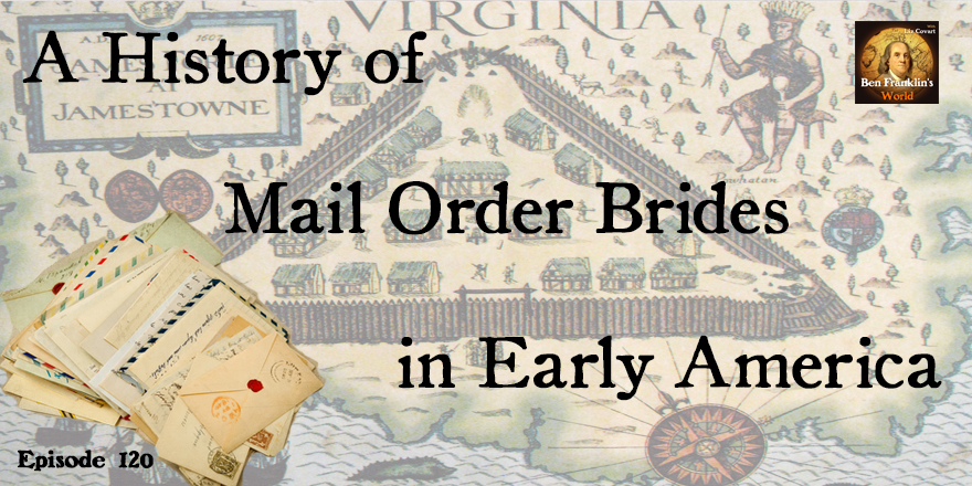 Episode 120: Marcia Zug, A History of Mail Order Brides in Early America -  Ben Franklin's World