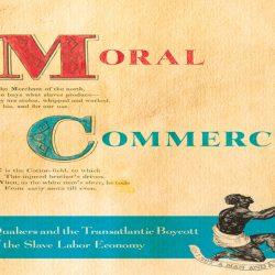 Episode 135: Julie Holcomb, Moral Commerce: The Transatlantic Boycott of the Slave Labor Economy