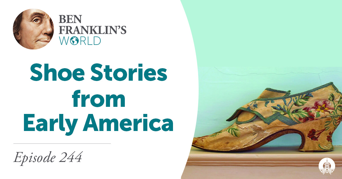 Episode 244: Kimberly Alexander, Shoe Stories from Early America